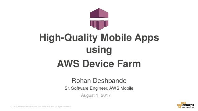© 2017, Amazon Web Services, Inc. or its Affiliates. All rights reserved. Rohan Deshpande Sr. Software Engineer, AWS Mobil...