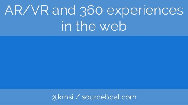 AR/VR and 360 experiences in the web @krnsi / sourceboat.com