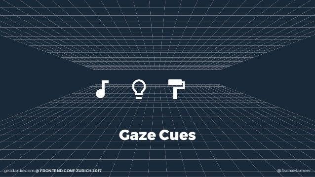 geildanke.com @ FRONTEND CONF ZURICH 2017 @fischaelameer Gaze Cues
