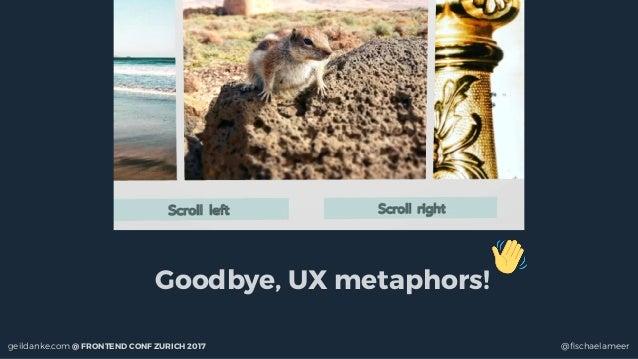 @fischaelameergeildanke.com @ FRONTEND CONF ZURICH 2017 Goodbye, UX metaphors!