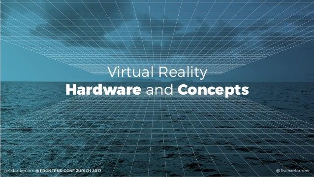 @fischaelameergeildanke.com @ FRONTEND CONF ZURICH 2017 Virtual Reality Hardware and Concepts