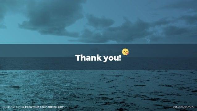 geildanke.com @fischaelameer Thank you! @fischaelameergeildanke.com @ FRONTEND CONF ZURICH 2017