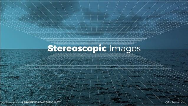 @fischaelameergeildanke.com @ FRONTEND CONF ZURICH 2017 Stereoscopic Images