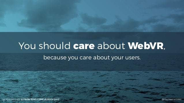 geildanke.com @fischaelameer You should care about WebVR, because you care about your users. @fischaelameergeildanke.com @ F...