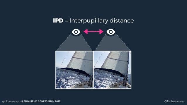 geildanke.com @ FRONTEND CONF ZURICH 2017 @fischaelameer IPD = Interpupillary distance