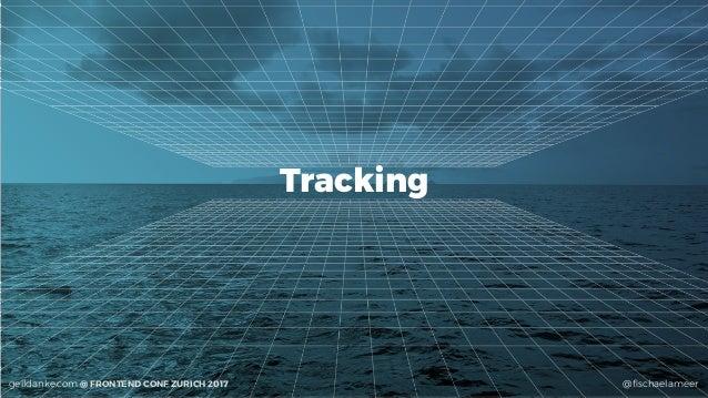 @fischaelameergeildanke.com @ FRONTEND CONF ZURICH 2017 Tracking