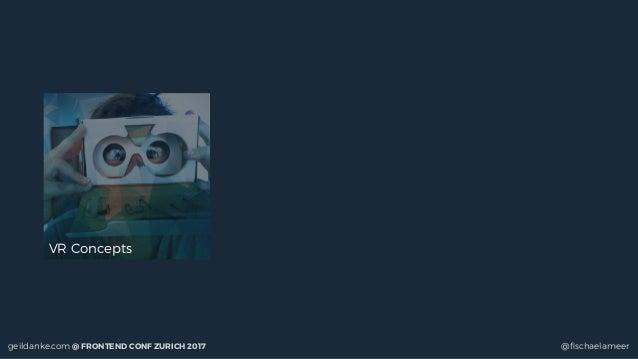 geildanke.com @ FRONTEND CONF ZURICH 2017 @fischaelameer VR Concepts