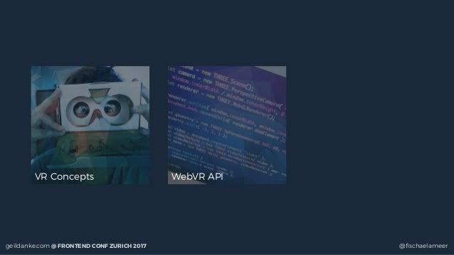 geildanke.com @ FRONTEND CONF ZURICH 2017 @fischaelameer VR Concepts WebVR API