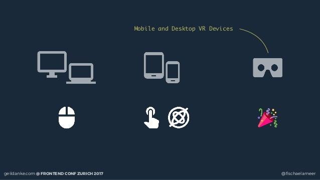 geildanke.com @ FRONTEND CONF ZURICH 2017 @fischaelameer Mobile and Desktop VR Devices