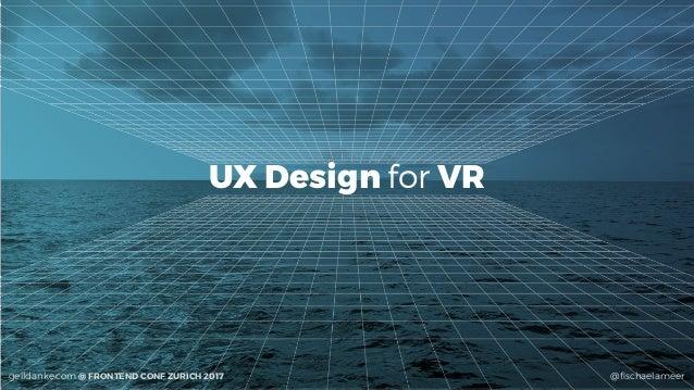 @fischaelameergeildanke.com @ FRONTEND CONF ZURICH 2017 UX Design for VR