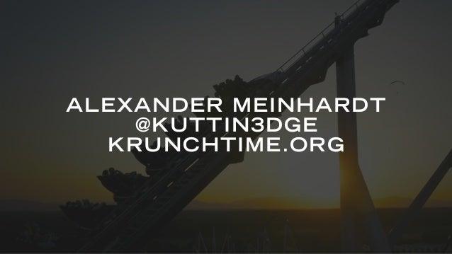ALEXANDER MEINHARDT @KUTTIN3DGE KRUNCHTIME.ORG
