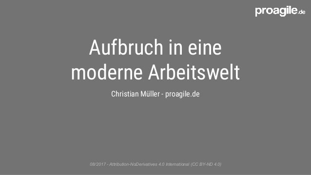 Aufbruch in eine moderne Arbeitswelt Christian Müller - proagile.de 08/2017 - Attribution-NoDerivatives 4.0 International ...