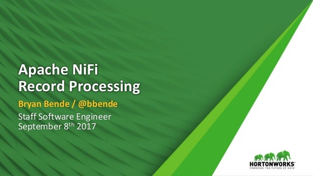 Apache	NiFi Record	Processing Bryan	Bende	/	@bbende Staff	Software	Engineer September	8th 2017