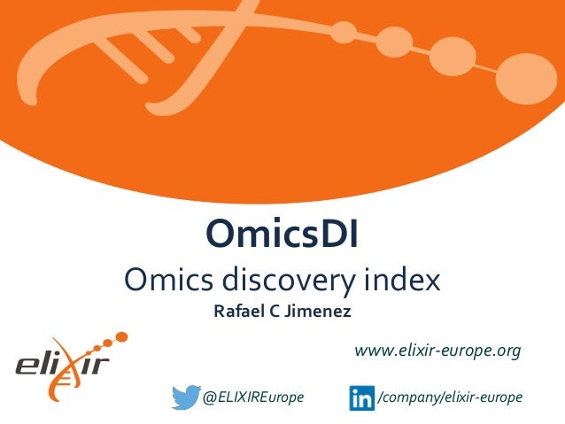 www.elixir-europe.org @ELIXIREurope /company/elixir-europe OmicsDI Omics discovery index Rafael C Jimenez