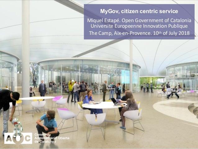 MyGov, citizen centric service Miquel Estapé. Open Government of Catalonia Universite Europeenne Innovation Publique The C...
