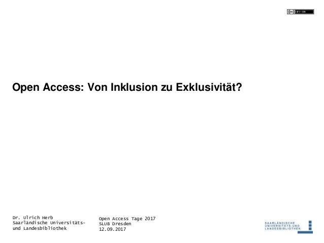 Open Access Tage 2017 SLUB Dresden 12.09.2017 Dr. Ulrich Herb Saarländische Universitäts- und Landesbibliothek Open Access...