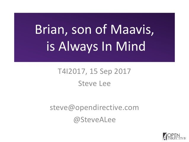 Brian, son of Maavis, is Always In Mind T4I2017, 15 Sep 2017 Steve Lee steve@opendirective.com @SteveALee