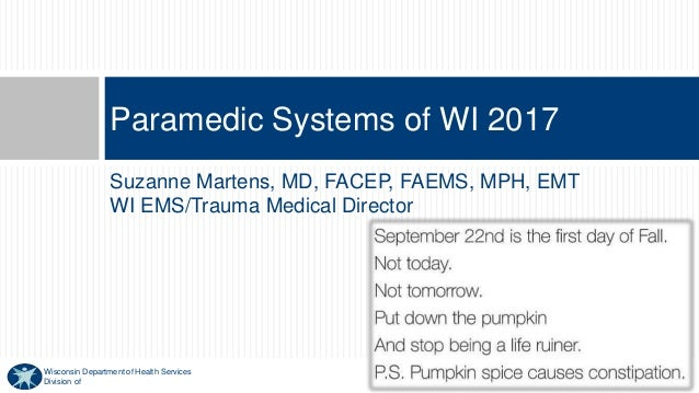 Wisconsin Department of Health Services Division of Suzanne Martens, MD, FACEP, FAEMS, MPH, EMT WI EMS/Trauma Medical Dire...