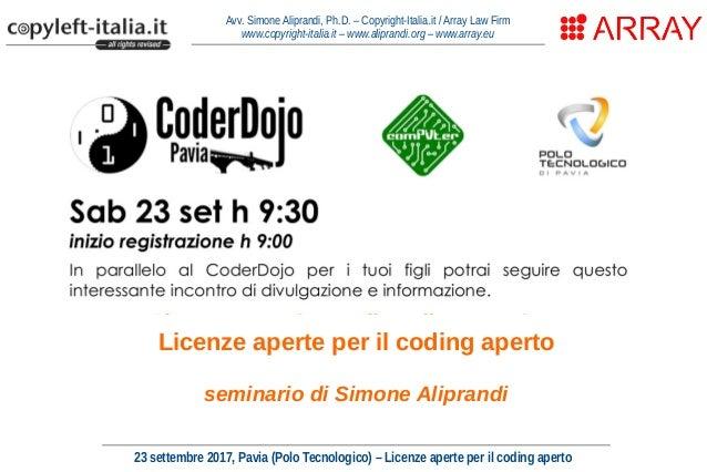 23 settembre 2017, Pavia (Polo Tecnologico) – Licenze aperte per il coding aperto Avv. Simone Aliprandi, Ph.D. – Copyright...