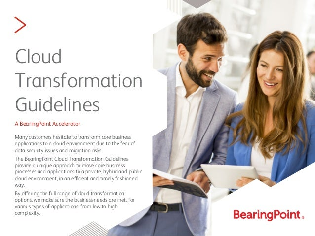 > Cloud Transformation Guidelines A BearingPoint Accelerator Many customers hesitate to transform core business applicatio...