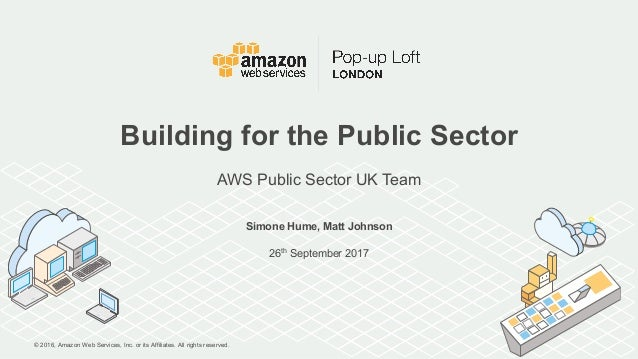 © 2016, Amazon Web Services, Inc. or its Affiliates. All rights reserved. Simone Hume, Matt Johnson 26th September 2017 Bu...