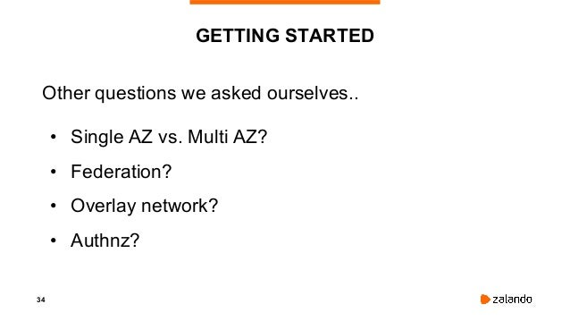 35 GETTING STARTED Other questions we asked ourselves.. • Single AZ vs. Multi AZ? ⇒ Multi AZ • Federation? ⇒ No, not ready...