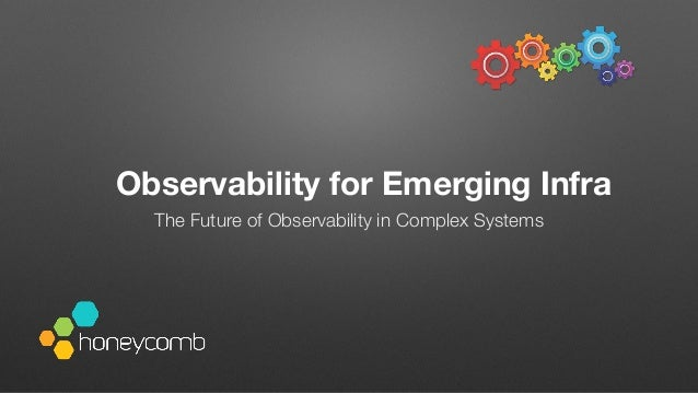 Observability for Emerging Infra The Future of Observability in Complex Systems