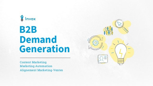 B2B Demand Generation Content Marketing Marketing Automation Alignement Marketing-Ventes