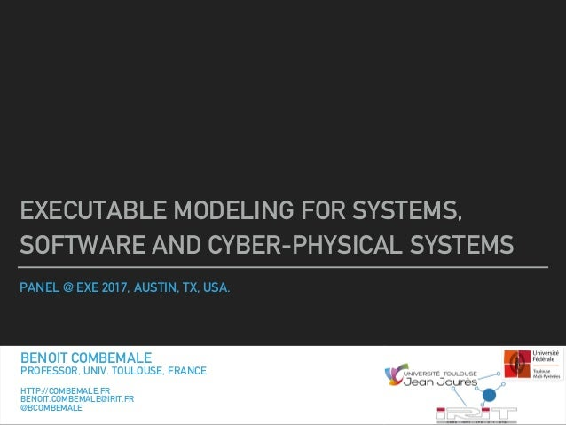 PANEL @ EXE 2017, AUSTIN, TX, USA. EXECUTABLE MODELING FOR SYSTEMS, SOFTWARE AND CYBER-PHYSICAL SYSTEMS BENOIT COMBEMALE P...