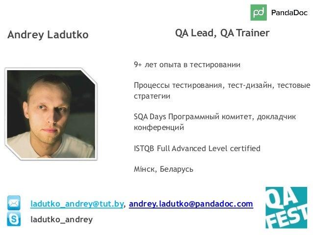 Andrey Ladutko QA Lead, QA Trainer 9+ лет опыта в тестировании Процессы тестирования, тест-дизайн, тестовые стратегии SQA ...