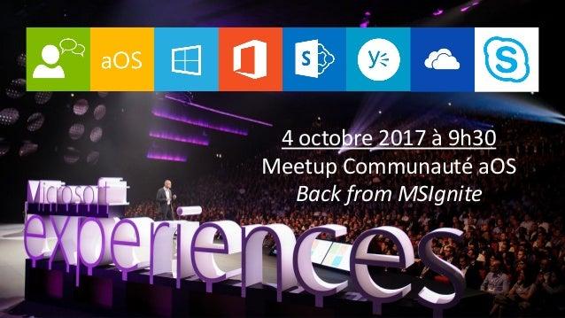4 octobre 2017 à 9h30 Meetup Communauté aOS Back from MSIgnite