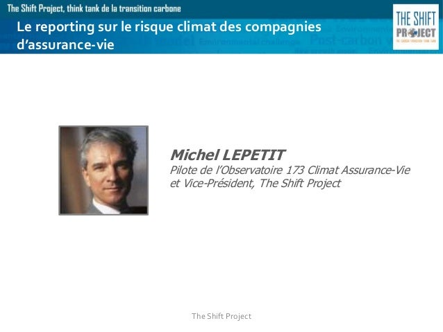 The Shift Project Michel LEPETIT Pilote de l'Observatoire 173 Climat Assurance-Vie et Vice-Président, The Shift Project Le...