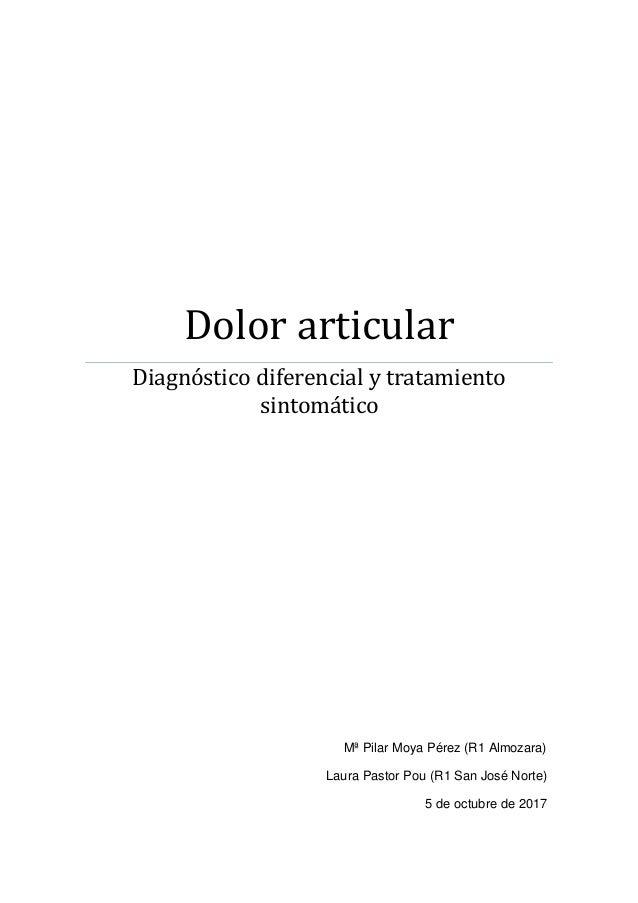 Dolor articular Diagnóstico diferencial y tratamiento sintomático Mª Pilar Moya Pérez (R1 Almozara) Laura Pastor Pou (R1 S...