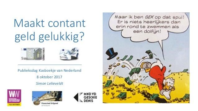 Maakt contant geld gelukkig? Publieksdag Kasboekje van Nederland 8 oktober 2017 Simon Lelieveldt