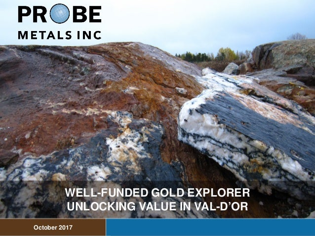 WELL-FUNDED GOLD EXPLORER UNLOCKING VALUE IN VAL-D'OR October 2017