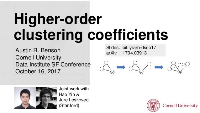 Higher-order clustering coefficients Austin R. Benson Cornell University Data Institute SF Conference October 16, 2017 Joi...