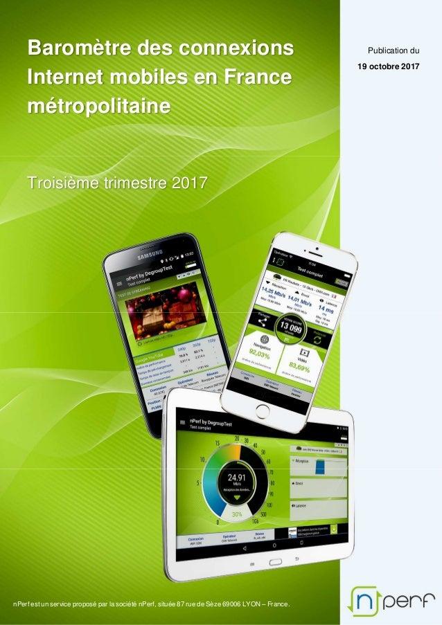 Baromètre des connexions Internet mobiles en France métropolitaine Troisième trimestre 2017 Publication du 19 octobre 2017...