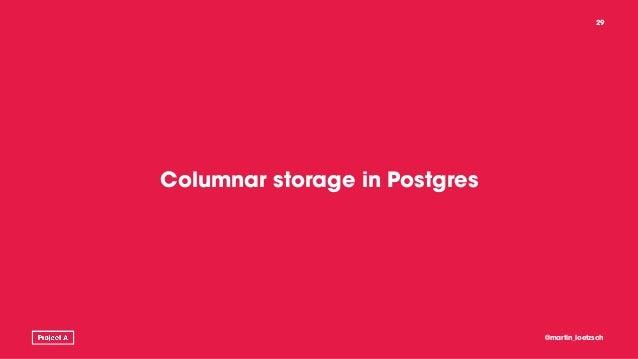 Columnar storage in Postgres @martin_loetzsch 29