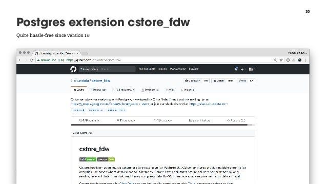 30 Postgres extension cstore_fdw @martin_loetzsch Quite hassle-free since version 1.6
