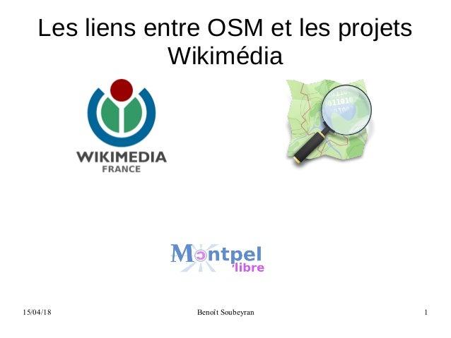 15/04/18 Benoît Soubeyran 1 Les liens entre OSM et les projets Wikimédia