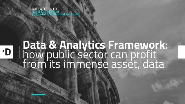 Data & Analytics Framework: how public sector can profit from its immense asset, data RAFFAELE LILLO Chief Data Officer @ ...