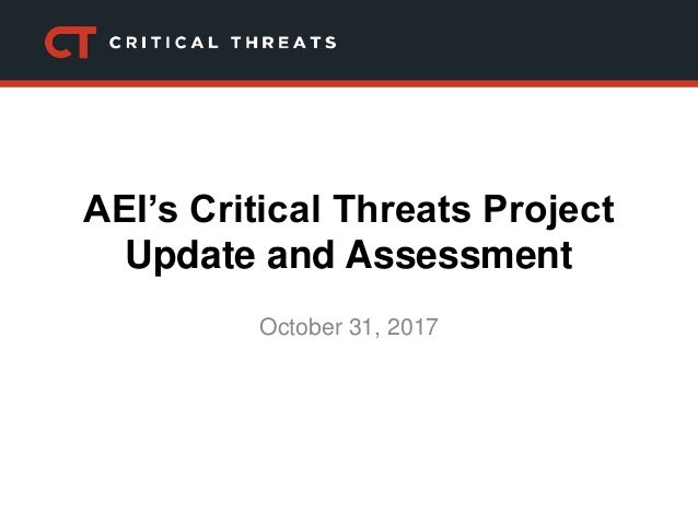 AEI's Critical Threats Project Update and Assessment October 31, 2017