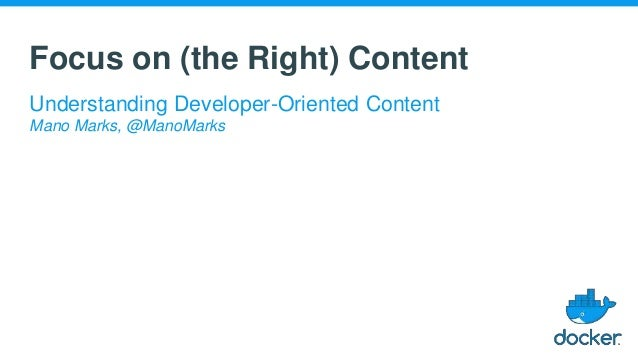 Focus on (the Right) Content Understanding Developer-Oriented Content Mano Marks, @ManoMarks
