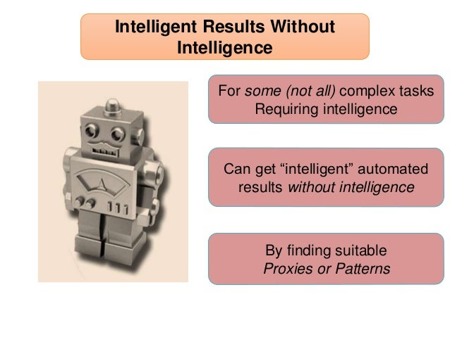 "For some (not all) complex tasks Requiring intelligence Intelligent Results Without Intelligence Can get ""intelligent"" aut..."