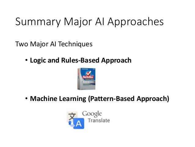 Summary Major AI Approaches Two Major AI Techniques • Logic and Rules-Based Approach • Machine Learning (Pattern-Based App...