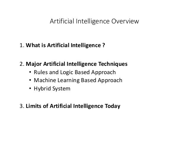 Artificial Intelligence Overview 1. What is Artificial Intelligence ? 2. Major Artificial Intelligence Techniques • Rules ...