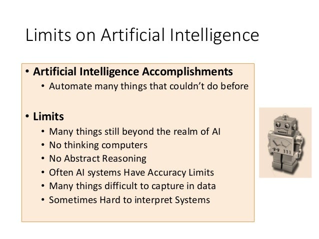 Limits on Artificial Intelligence • Artificial Intelligence Accomplishments • Automate many things that couldn't do before...