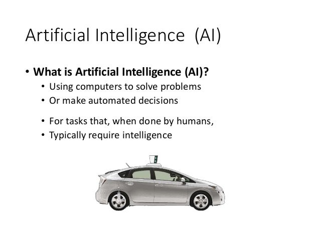 Artificial Intelligence (AI) • What is Artificial Intelligence (AI)? • Using computers to solve problems • Or make automat...
