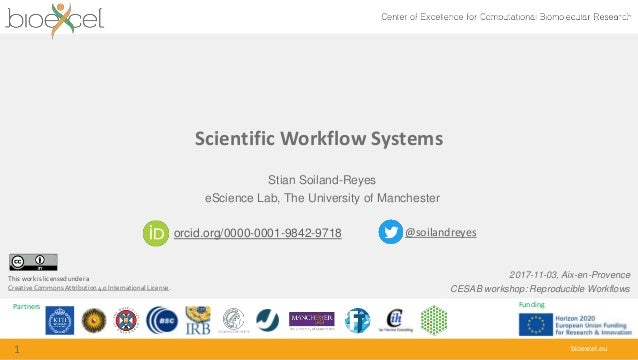 Partners Funding bioexcel.eu Scientific Workflow Systems 1 Stian Soiland-Reyes eScience Lab, The University of Manchester ...
