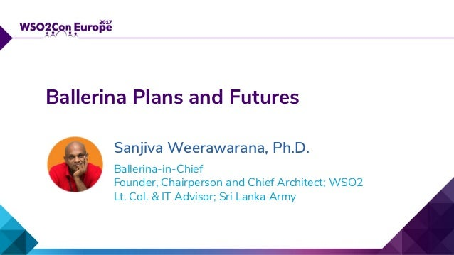 Ballerina-in-Chief Founder, Chairperson and Chief Architect; WSO2 Lt. Col. & IT Advisor; Sri Lanka Army Ballerina Plans an...